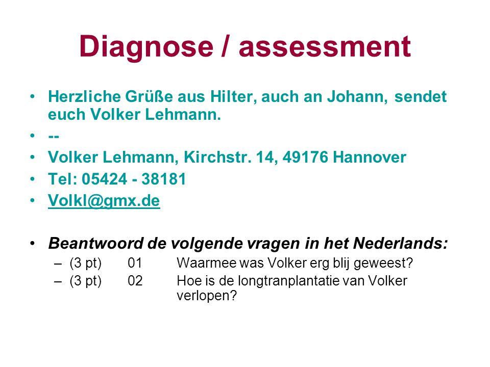 Diagnose / assessment Herzliche Grüße aus Hilter, auch an Johann, sendet euch Volker Lehmann. -- Volker Lehmann, Kirchstr. 14, 49176 Hannover.