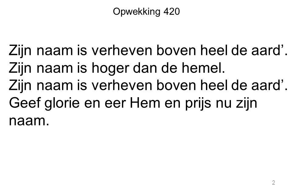 Opwekking 420 Zijn naam is verheven boven heel de aard'.