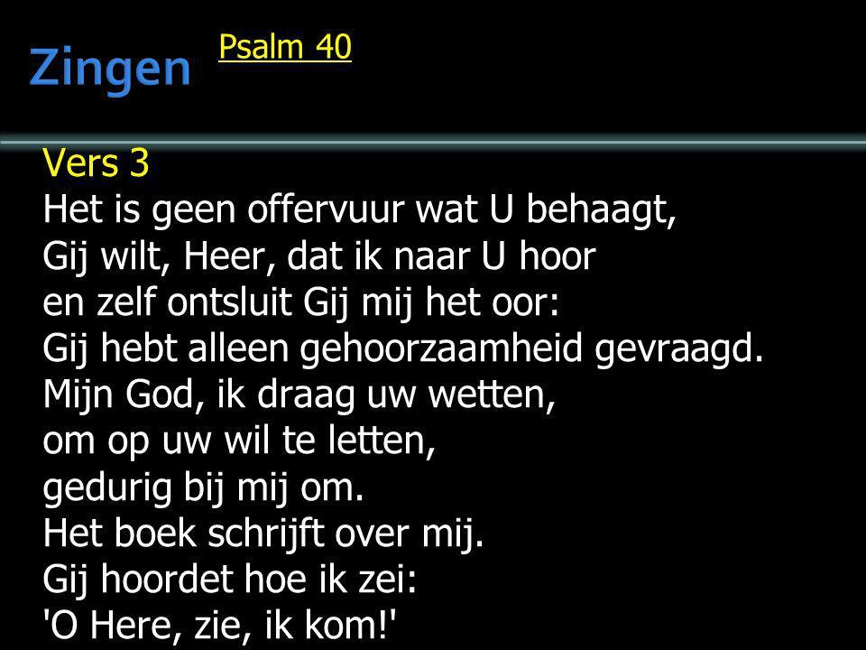 Zingen Vers 3 Het is geen offervuur wat U behaagt,