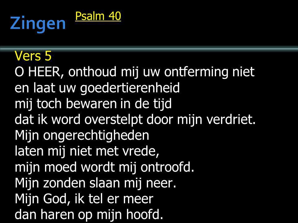 Zingen Vers 5 O HEER, onthoud mij uw ontferming niet