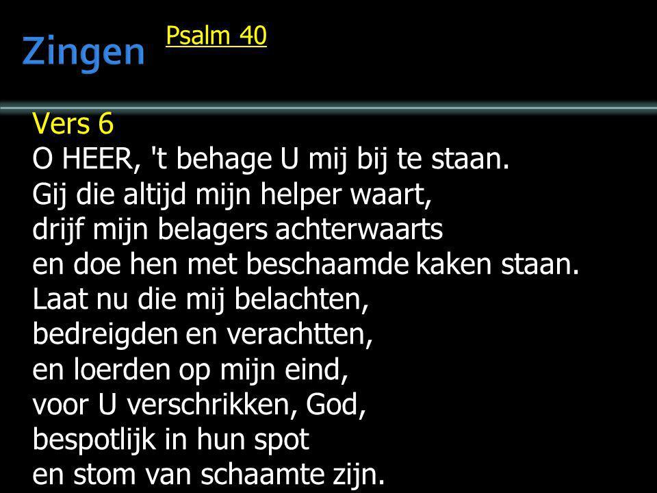 Zingen Vers 6 O HEER, t behage U mij bij te staan.