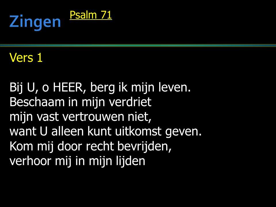 Zingen Vers 1 Bij U, o HEER, berg ik mijn leven.