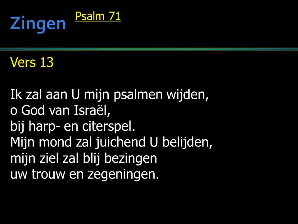 Zingen Vers 13 Ik zal aan U mijn psalmen wijden, o God van Israël,