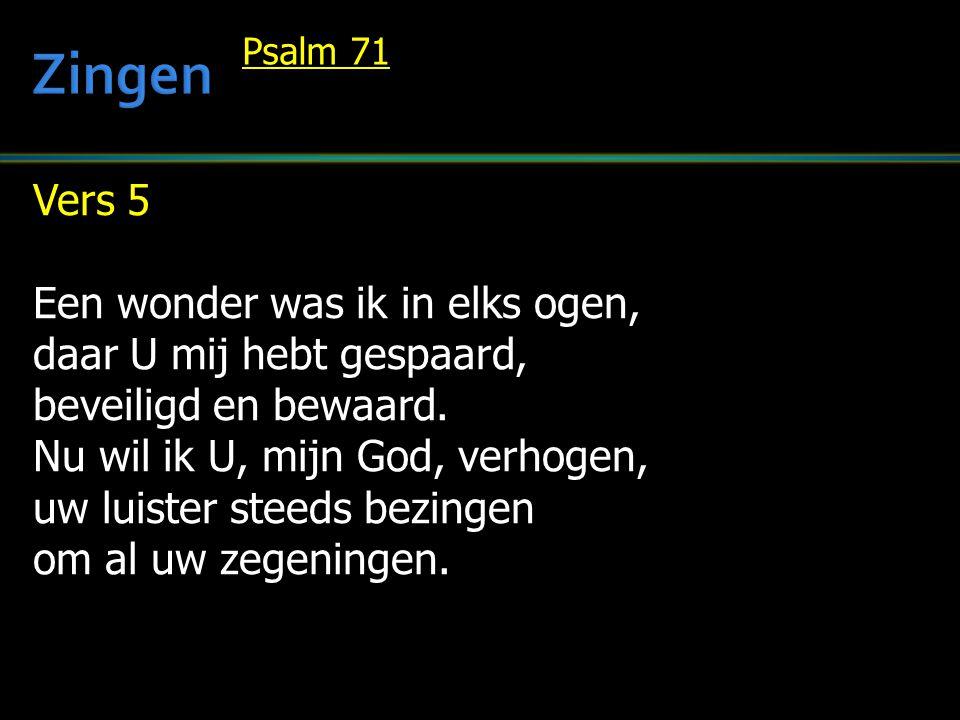 Zingen Vers 5 Een wonder was ik in elks ogen,