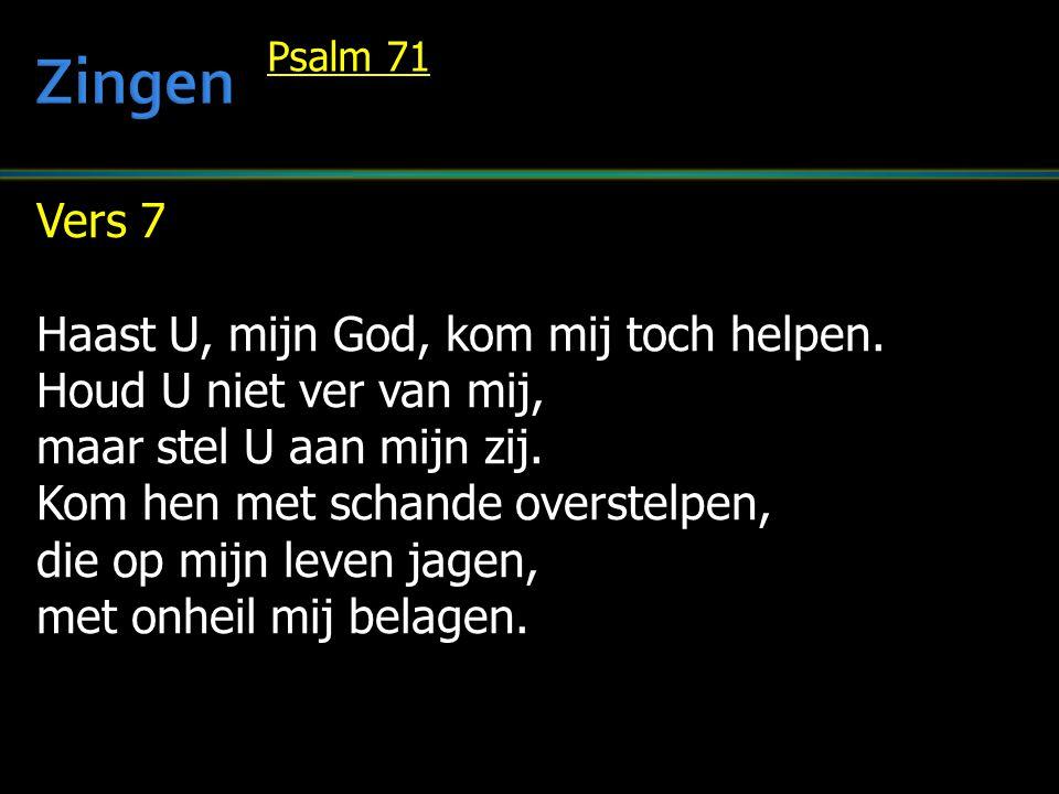 Zingen Vers 7 Haast U, mijn God, kom mij toch helpen.