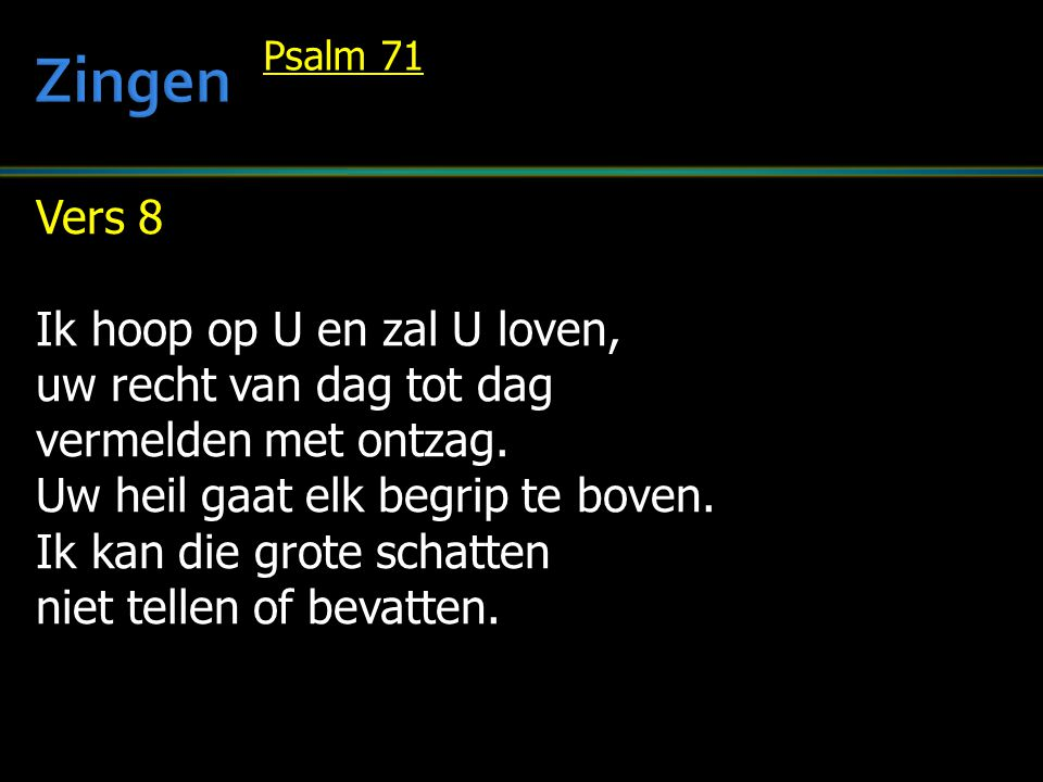 Zingen Vers 8 Ik hoop op U en zal U loven, uw recht van dag tot dag