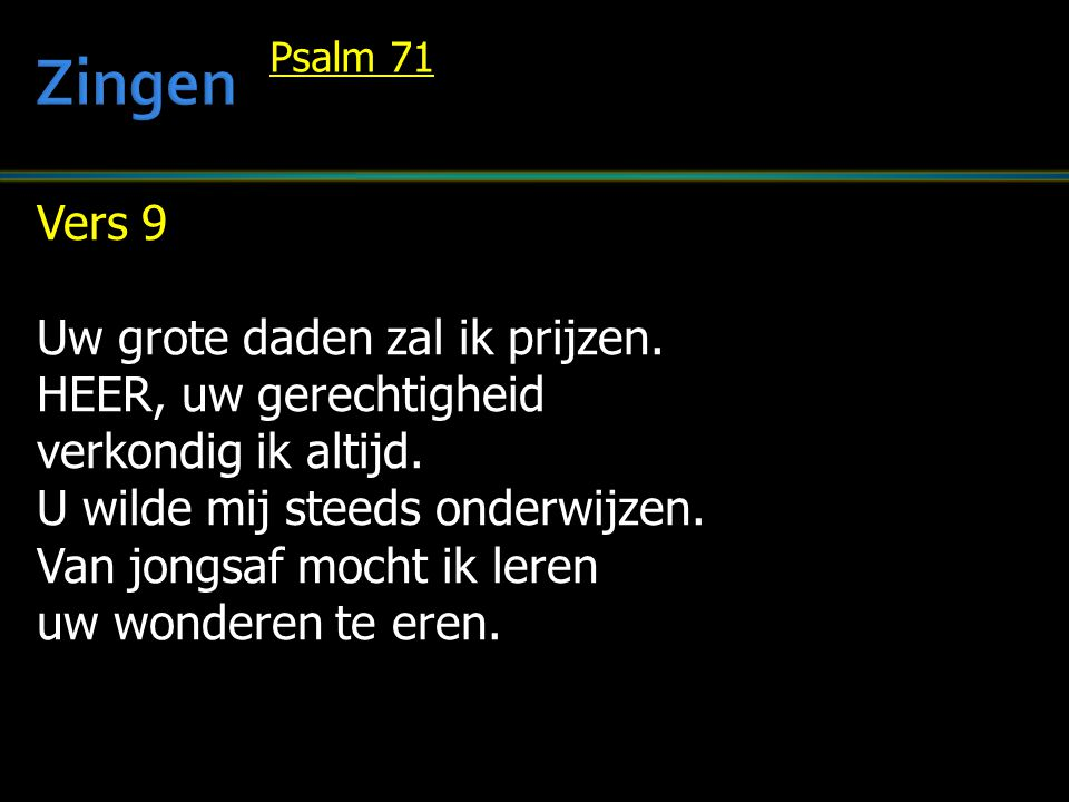 Zingen Vers 9 Uw grote daden zal ik prijzen. HEER, uw gerechtigheid