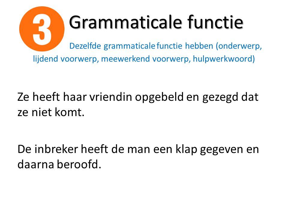 Grammaticale functie Dezelfde grammaticale functie hebben (onderwerp, lijdend voorwerp, meewerkend voorwerp, hulpwerkwoord)