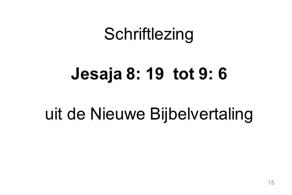 Schriftlezing Jesaja 8: 19 tot 9: 6 uit de Nieuwe Bijbelvertaling