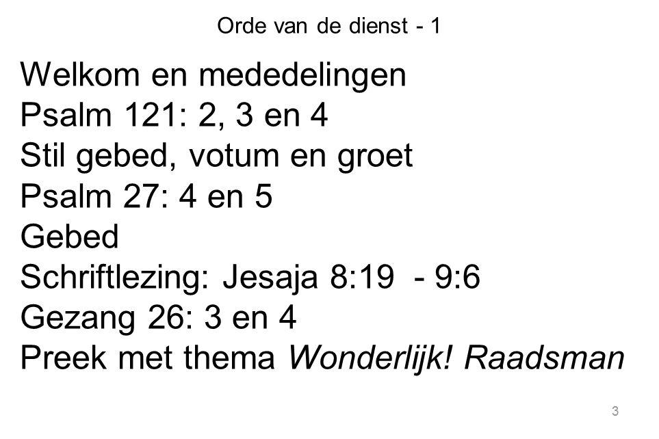 Welkom en mededelingen Psalm 121: 2, 3 en 4 Stil gebed, votum en groet