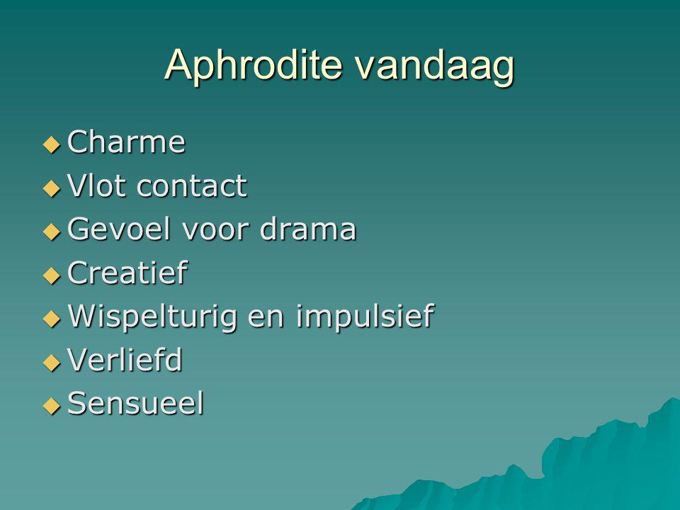 Aphrodite vandaag Charme Vlot contact Gevoel voor drama Creatief