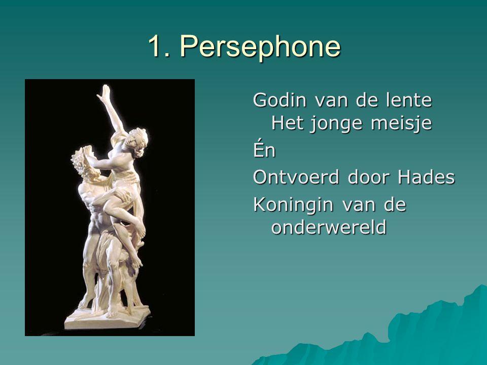 1. Persephone Godin van de lente Het jonge meisje Én