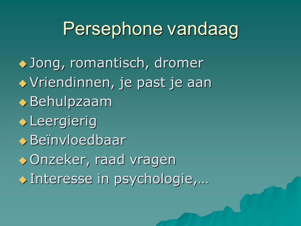 Persephone vandaag Jong, romantisch, dromer