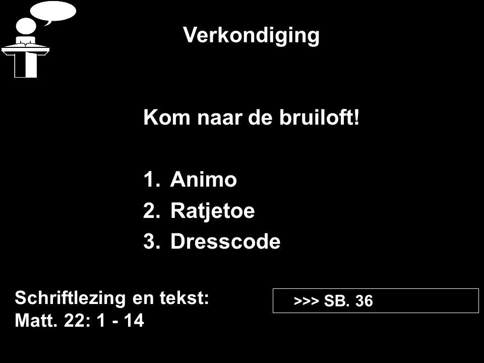 Verkondiging Kom naar de bruiloft! Animo Ratjetoe Dresscode