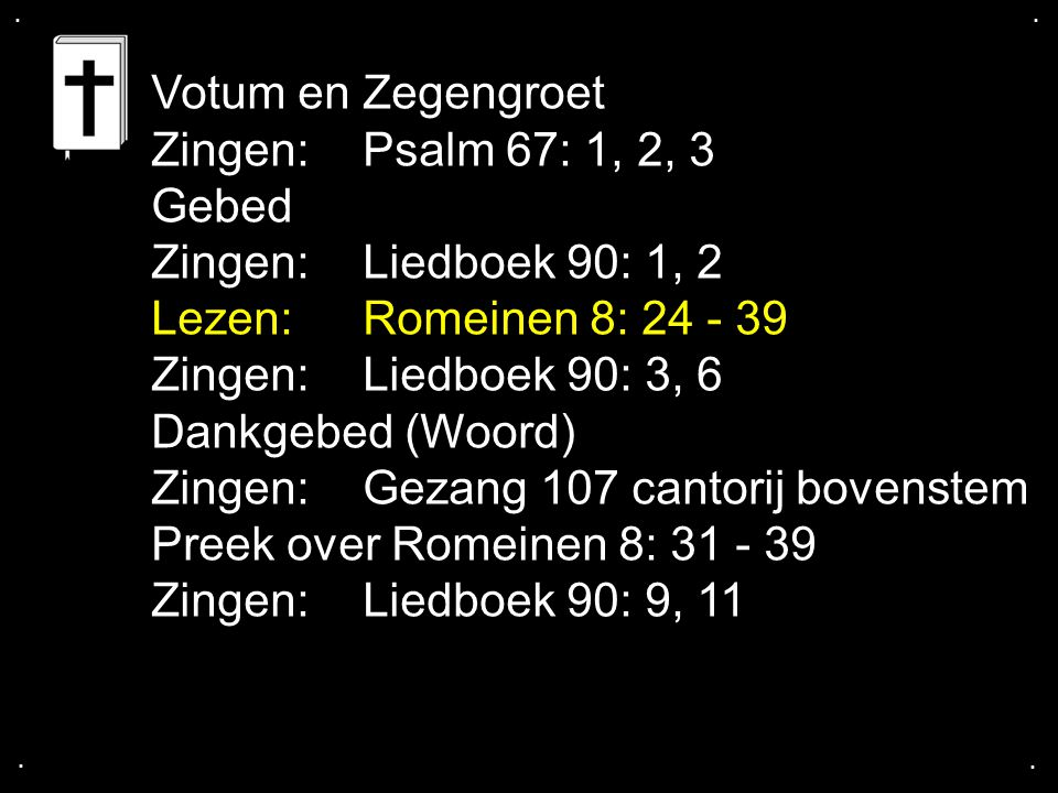 Zingen: Gezang 107 cantorij bovenstem Preek over Romeinen 8: 31 - 39
