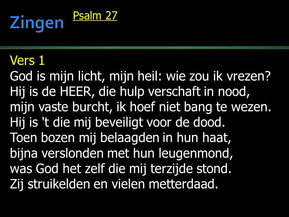 Zingen Vers 1 God is mijn licht, mijn heil: wie zou ik vrezen