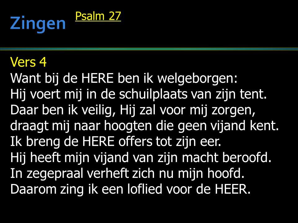 Zingen Vers 4 Want bij de HERE ben ik welgeborgen: