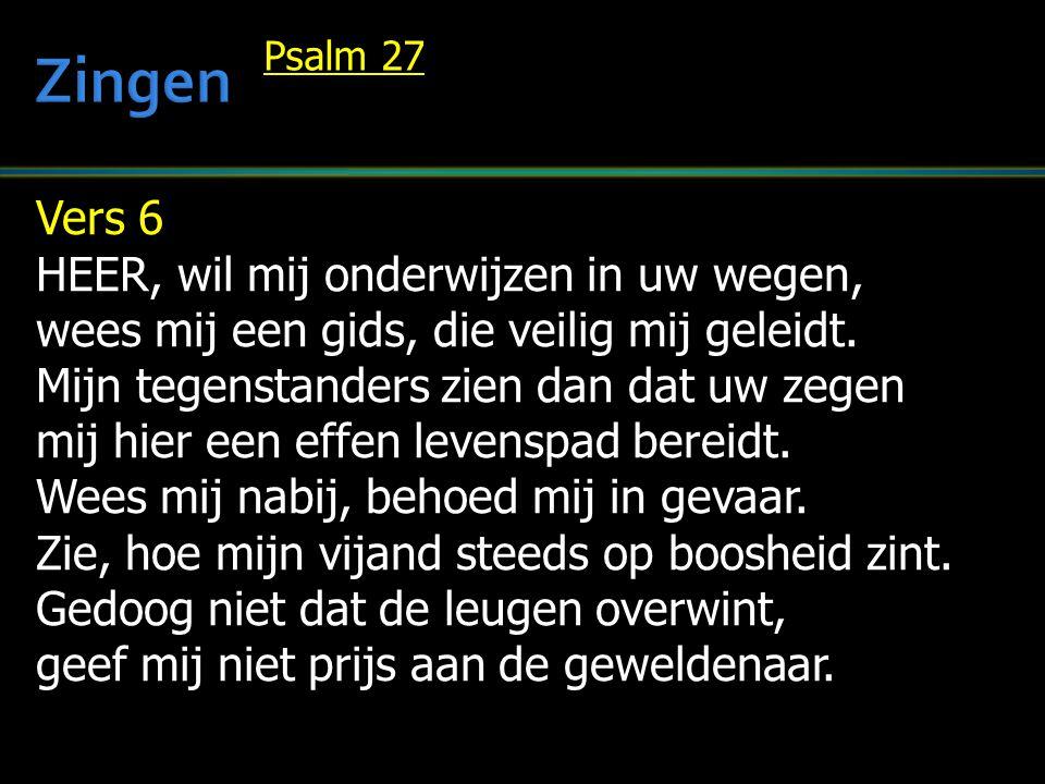 Zingen Vers 6 HEER, wil mij onderwijzen in uw wegen,