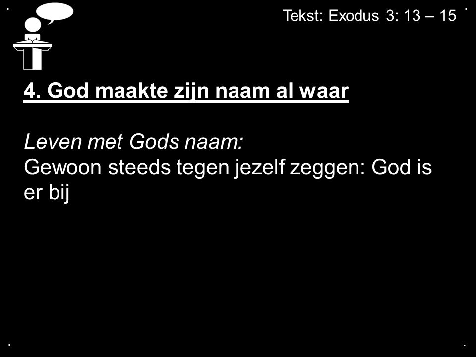 4. God maakte zijn naam al waar Leven met Gods naam: