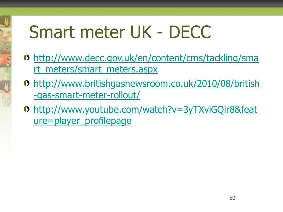 Smart meter UK - DECC http://www.decc.gov.uk/en/content/cms/tackling/sma rt_meters/smart_meters.aspx.