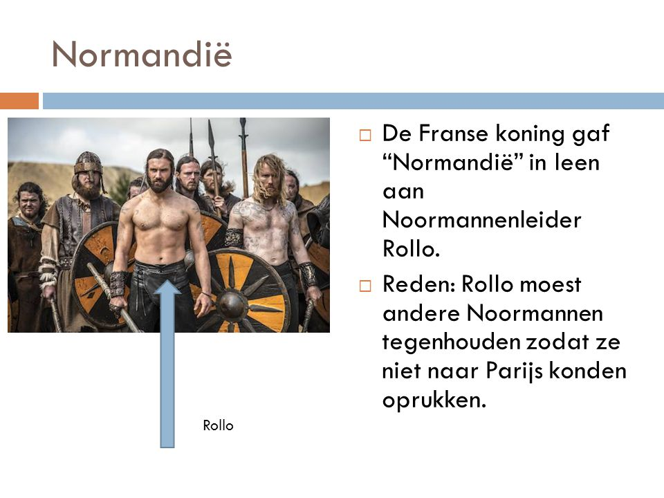 Normandië De Franse koning gaf Normandië in leen aan Noormannenleider Rollo.