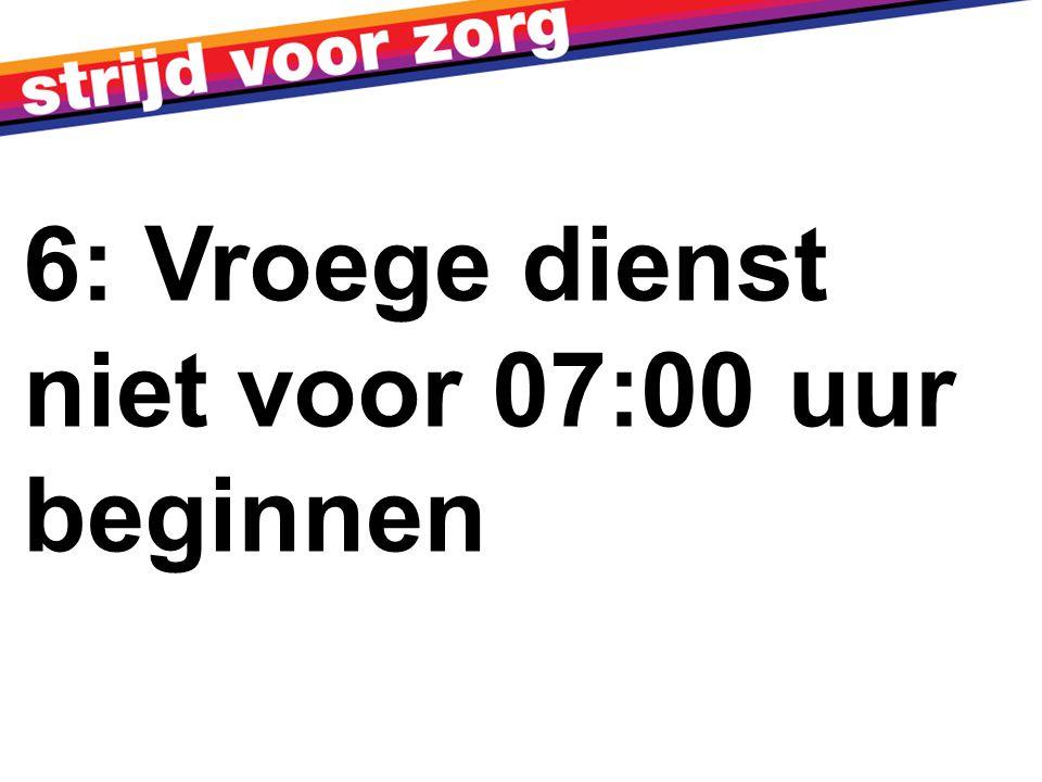 6: Vroege dienst niet voor 07:00 uur beginnen