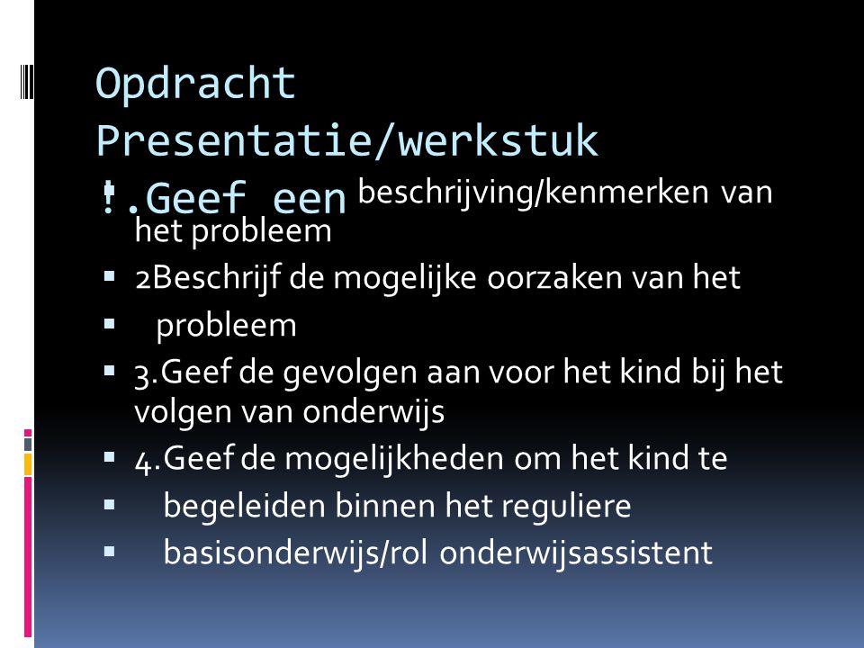 Opdracht Presentatie/werkstuk !.Geef een