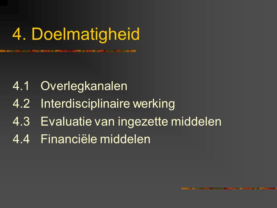 4. Doelmatigheid 4.1 Overlegkanalen 4.2 Interdisciplinaire werking