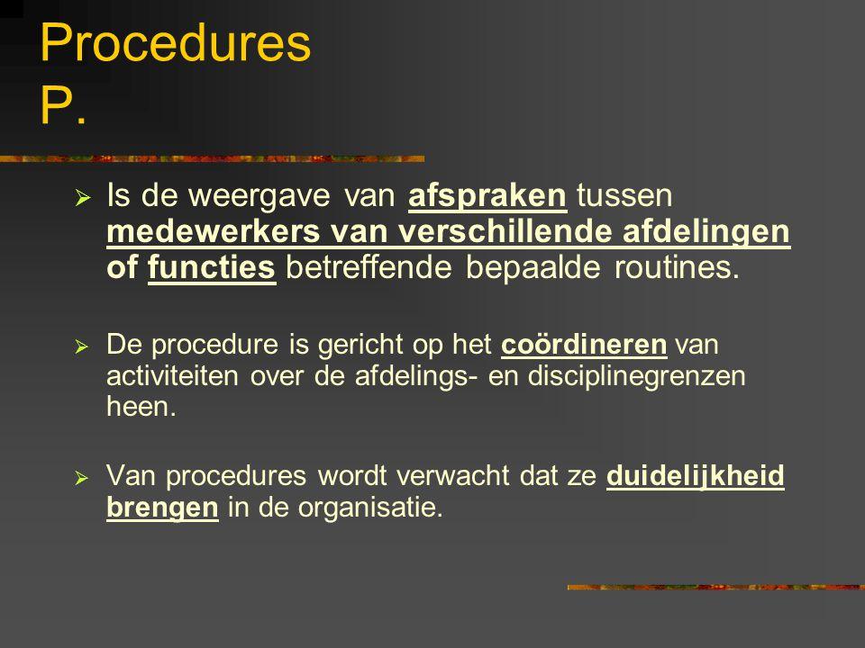 Procedures P. Is de weergave van afspraken tussen medewerkers van verschillende afdelingen of functies betreffende bepaalde routines.