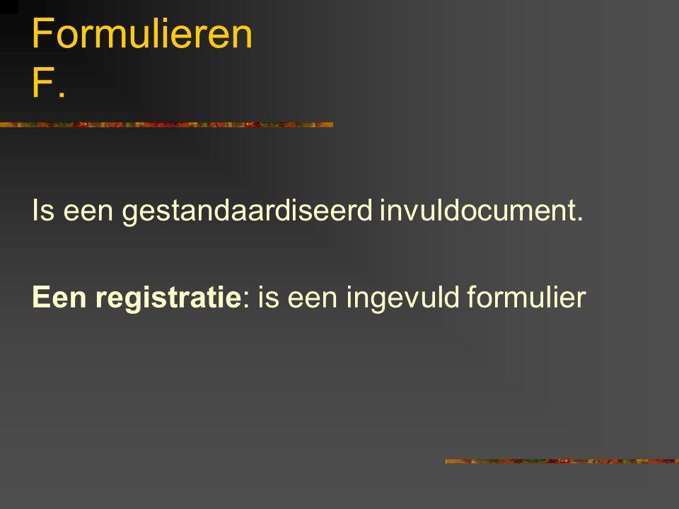 Formulieren F. Is een gestandaardiseerd invuldocument.