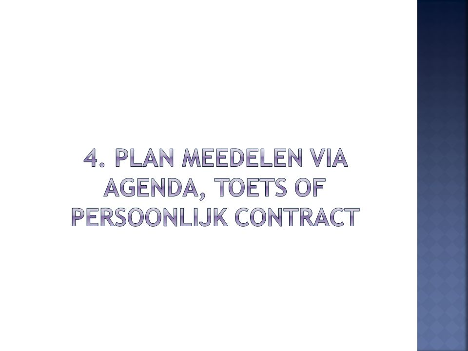 4. Plan meedelen via agenda, toets of persoonlijk contract