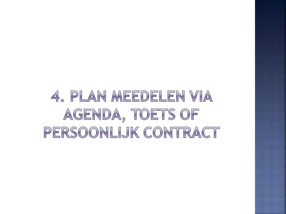4. Plan meedelen via agenda, toets of persoonlijk contract