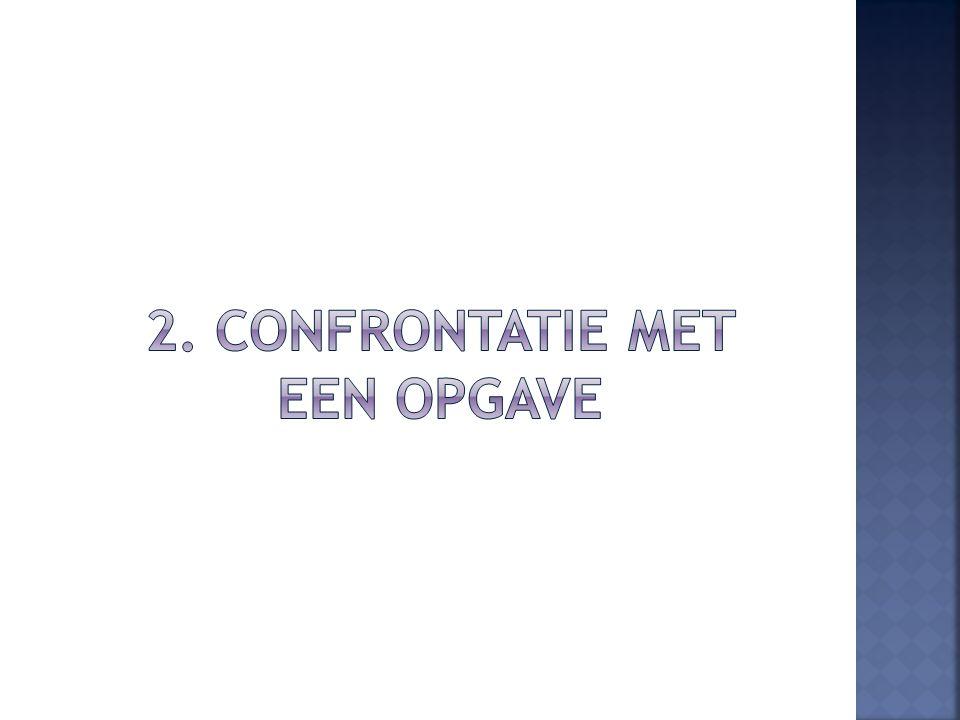 2. Confrontatie met een opgave