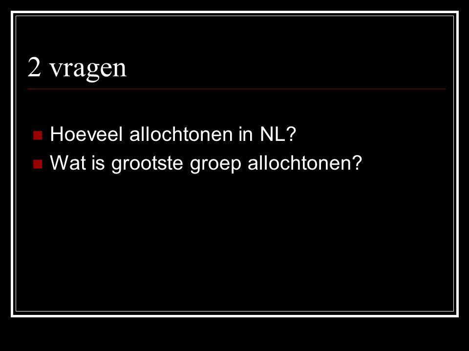 2 vragen Hoeveel allochtonen in NL Wat is grootste groep allochtonen