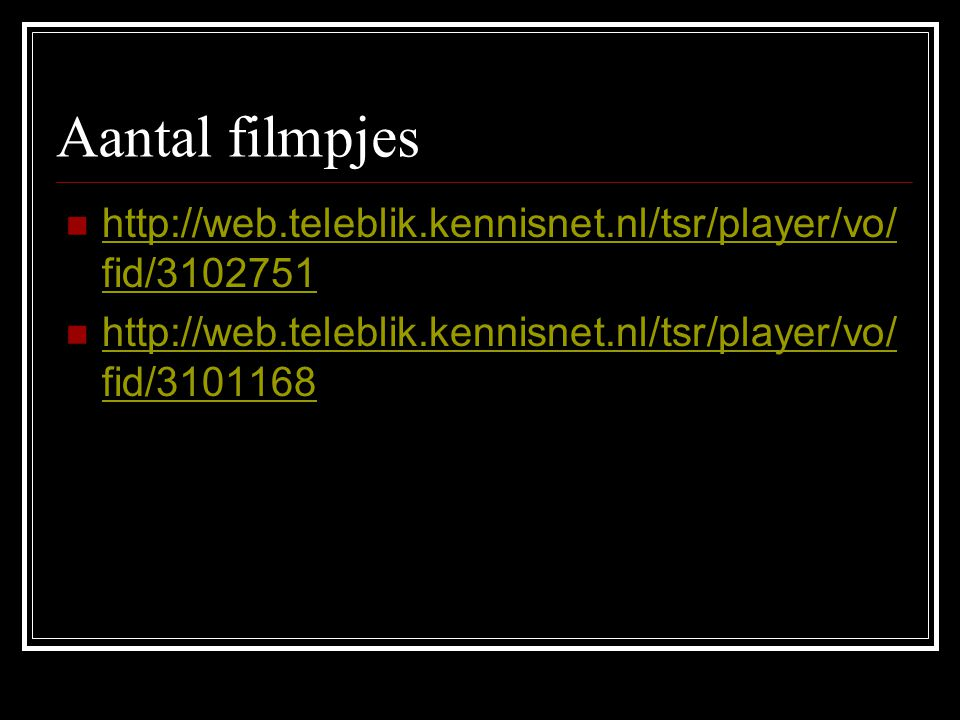 Aantal filmpjes http://web.teleblik.kennisnet.nl/tsr/player/vo/fid/3102751.