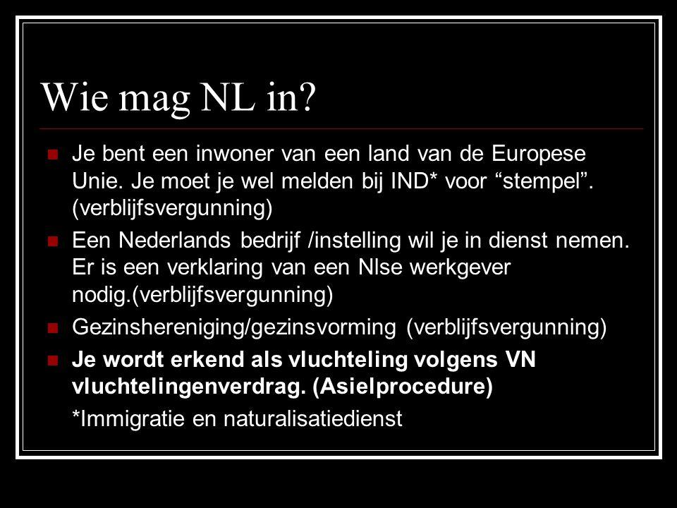 Wie mag NL in Je bent een inwoner van een land van de Europese Unie. Je moet je wel melden bij IND* voor stempel . (verblijfsvergunning)