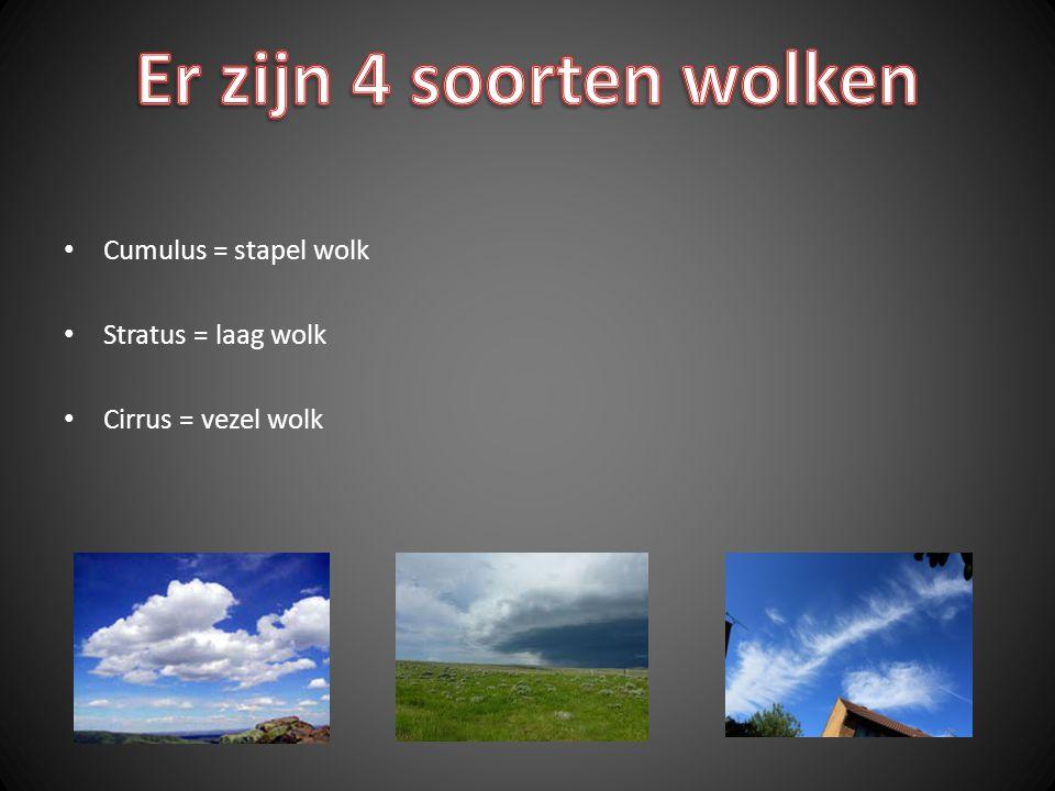 Er zijn 4 soorten wolken Cumulus = stapel wolk Stratus = laag wolk