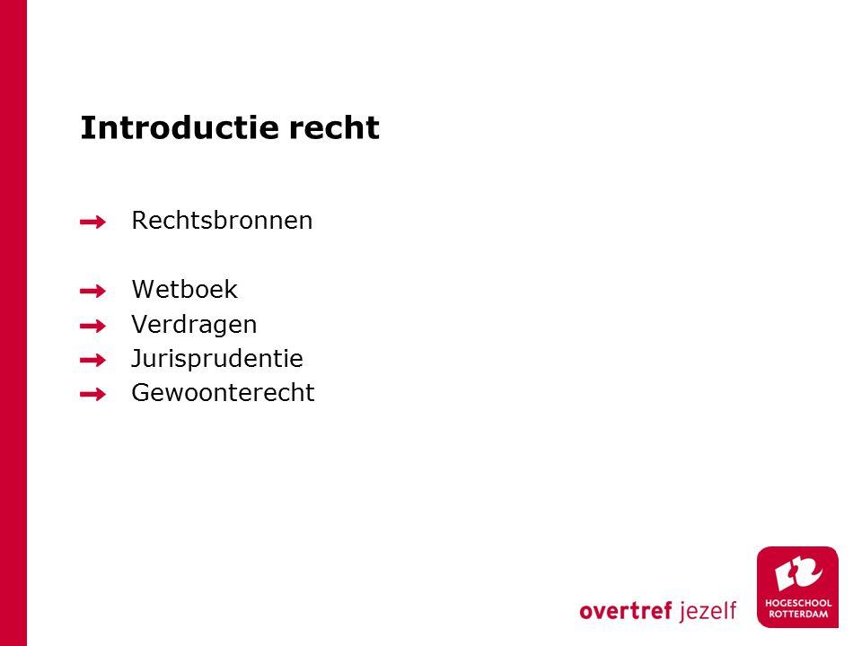 Introductie recht Rechtsbronnen Wetboek Verdragen Jurisprudentie