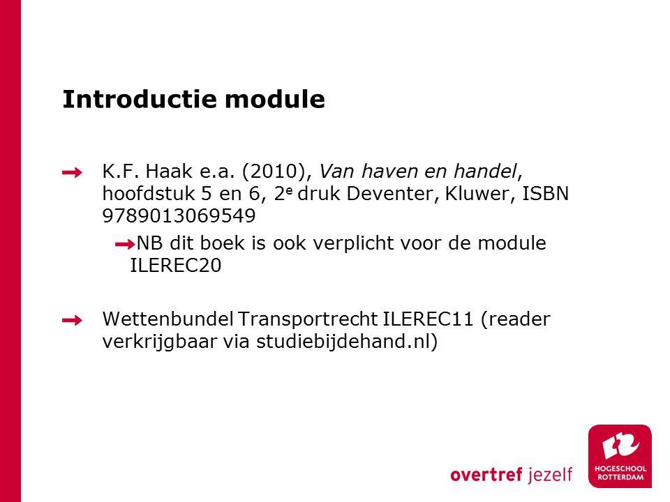 Introductie module K.F. Haak e.a. (2010), Van haven en handel, hoofdstuk 5 en 6, 2e druk Deventer, Kluwer, ISBN 9789013069549.
