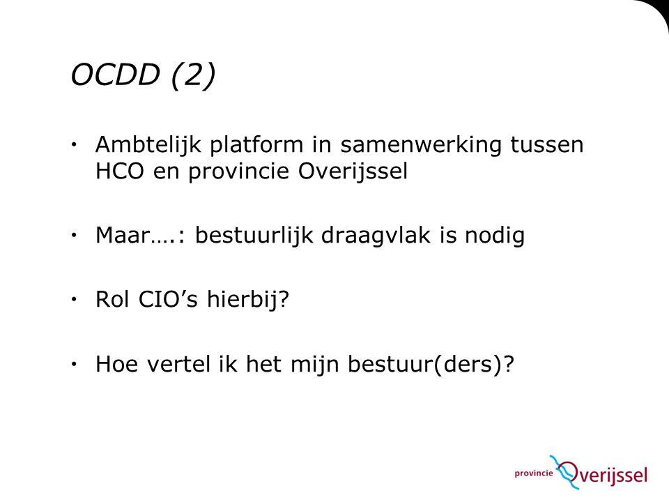 OCDD (2) Ambtelijk platform in samenwerking tussen HCO en provincie Overijssel. Maar….: bestuurlijk draagvlak is nodig.