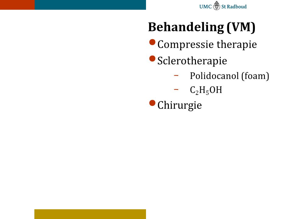 Behandeling (VM) Compressie therapie Sclerotherapie Chirurgie