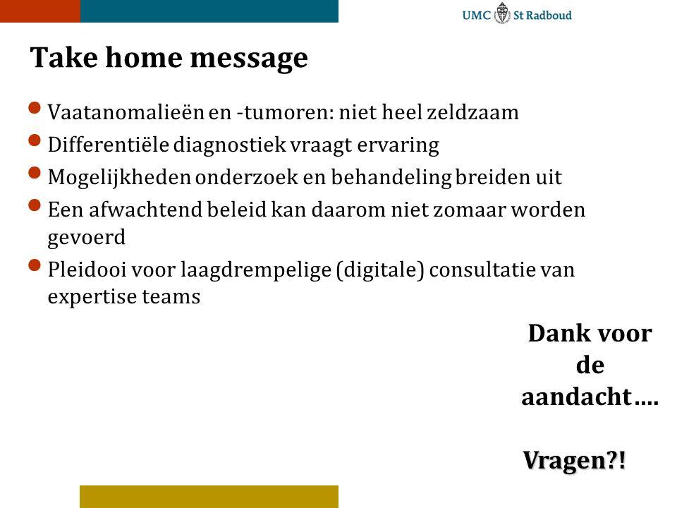 Take home message Dank voor de aandacht…. Vragen !