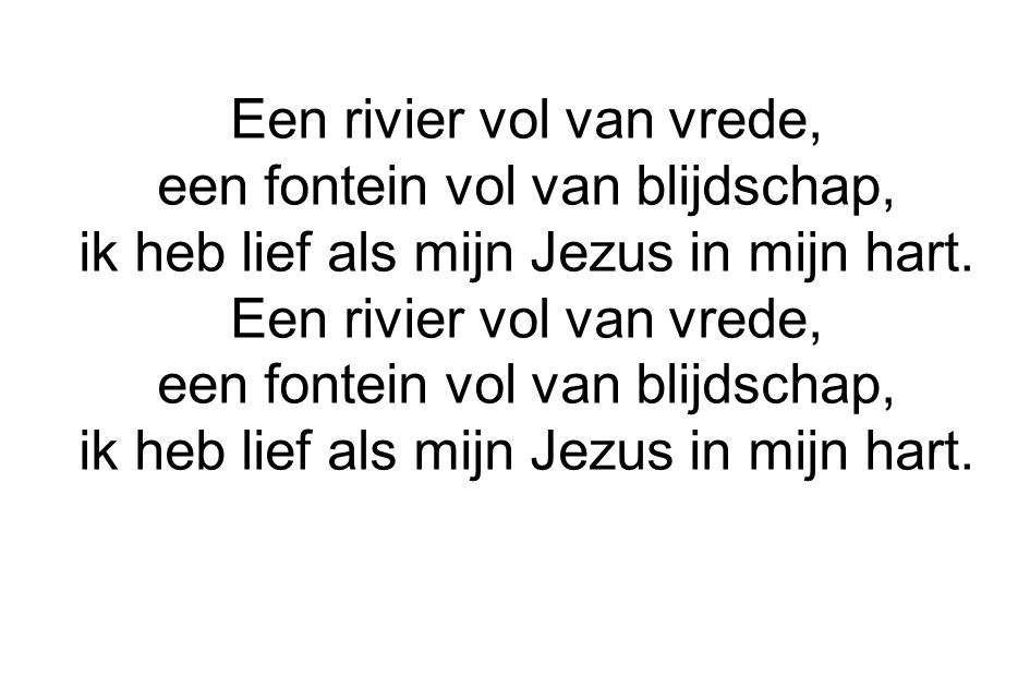 Een rivier vol van vrede, een fontein vol van blijdschap, ik heb lief als mijn Jezus in mijn hart.