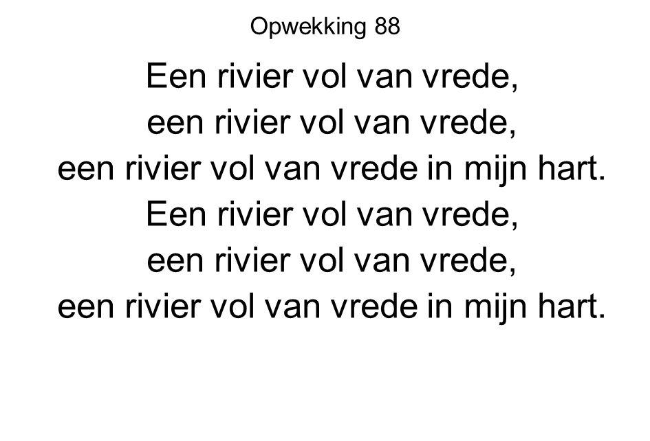 Opwekking 88 Een rivier vol van vrede, een rivier vol van vrede, een rivier vol van vrede in mijn hart.