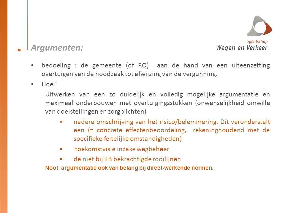 Argumenten: bedoeling : de gemeente (of RO) aan de hand van een uiteenzetting overtuigen van de noodzaak tot afwijzing van de vergunning.