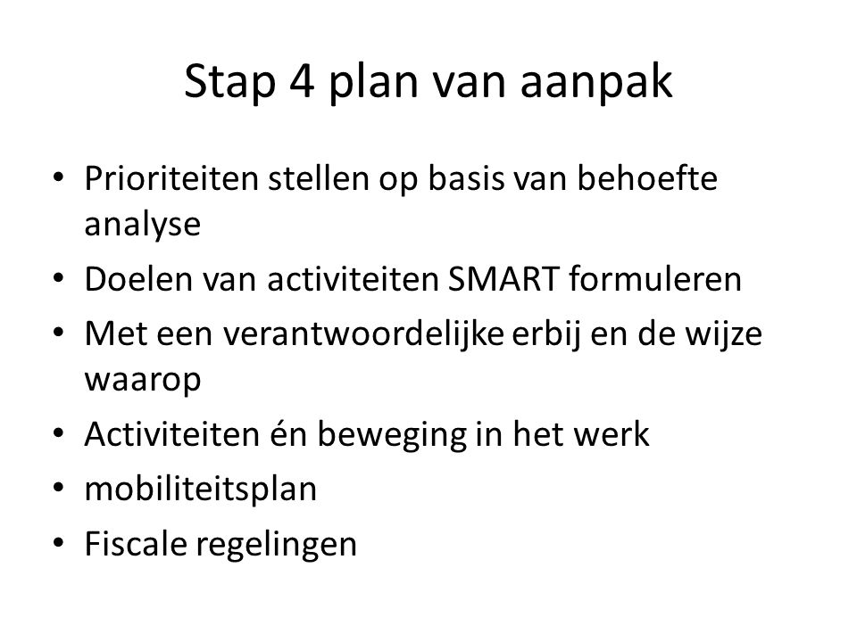 Stap 4 plan van aanpak Prioriteiten stellen op basis van behoefte analyse. Doelen van activiteiten SMART formuleren.