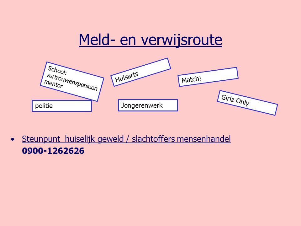Meld- en verwijsroute Steunpunt huiselijk geweld / slachtoffers mensenhandel. 0900-1262626. Huisarts.