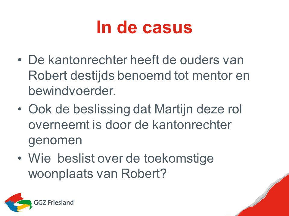 In de casus De kantonrechter heeft de ouders van Robert destijds benoemd tot mentor en bewindvoerder.