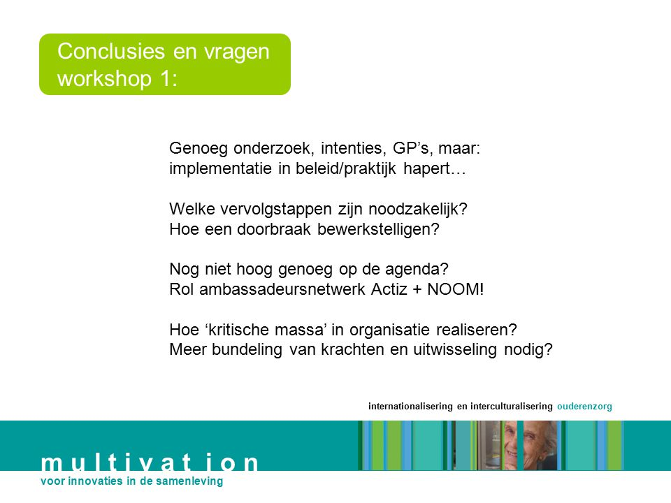 m u l t i v a t i o n Conclusies en vragen workshop 1: