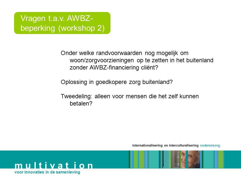 m u l t i v a t i o n Vragen t.a.v. AWBZ-beperking (workshop 2)